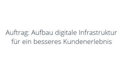 Auftrag: Aufbau digitale Infrastruktur für ein besseres Kundenerlebnis