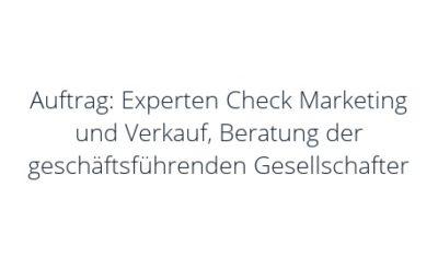 Auftrag: Experten Check Marketing und Verkauf, Beratung der geschäftsführenden Gesellschafter